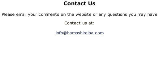 Contact Us  Please email your comments on the website or any questions you may have Contact us at:   info@hampshireiba.com