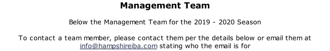Management Team  Below the Management Team for the 2019 - 2020 Season  To contact a team member, please contact them per the details below or email them at info@hampshireiba.com stating who the email is for